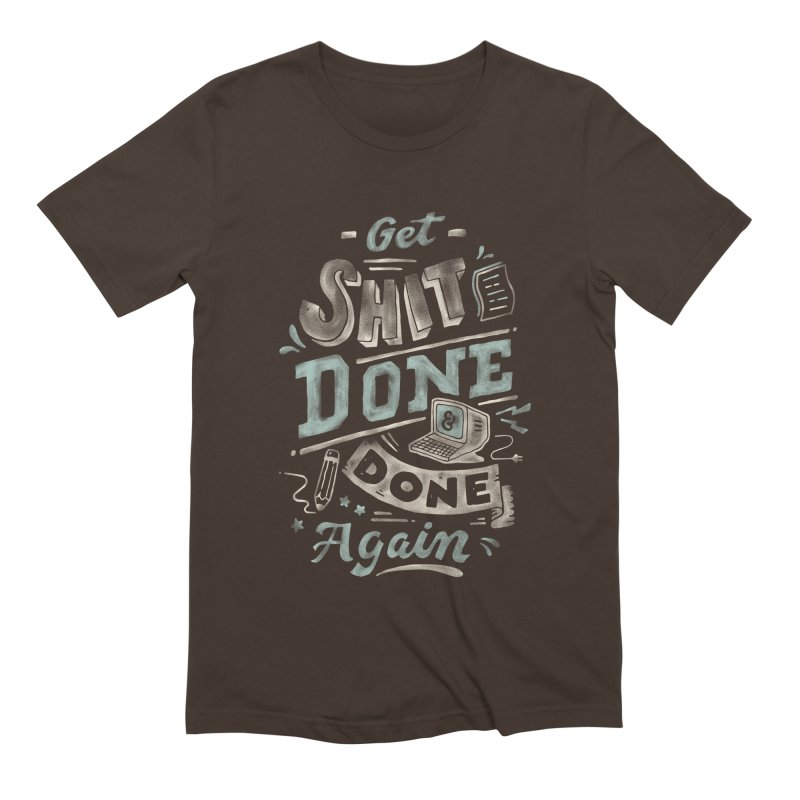 Get Shit Done Men's Extra Soft T-Shirt by Tatak Waskitho