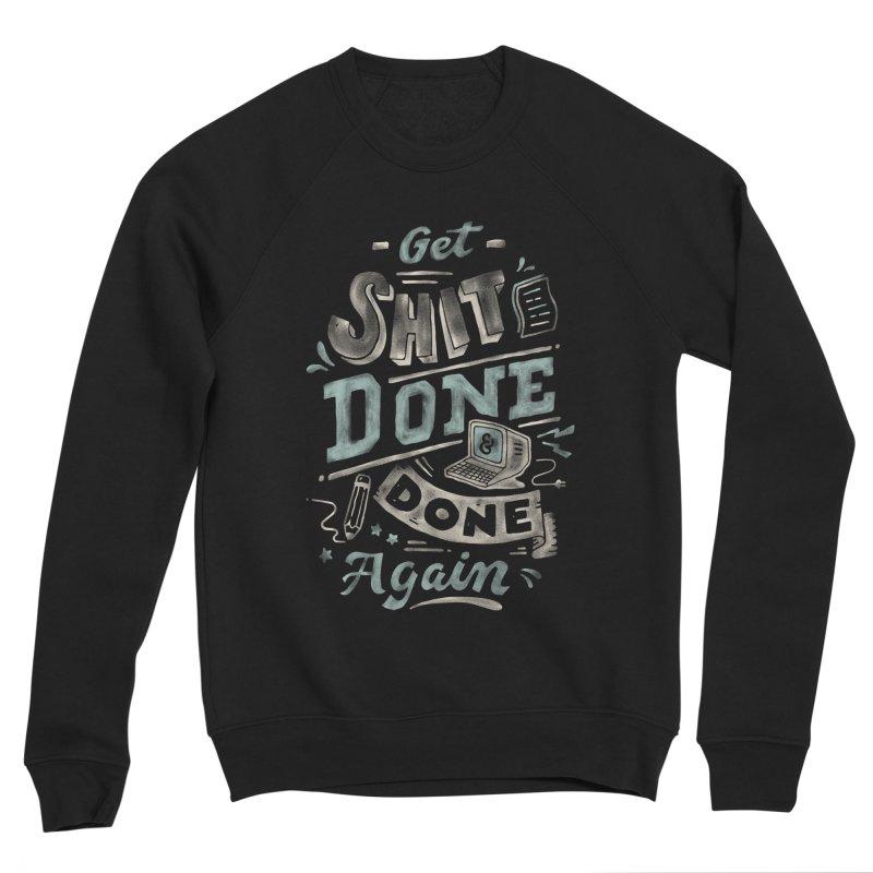 Get Shit Done Men's Sponge Fleece Sweatshirt by Tatak Waskitho