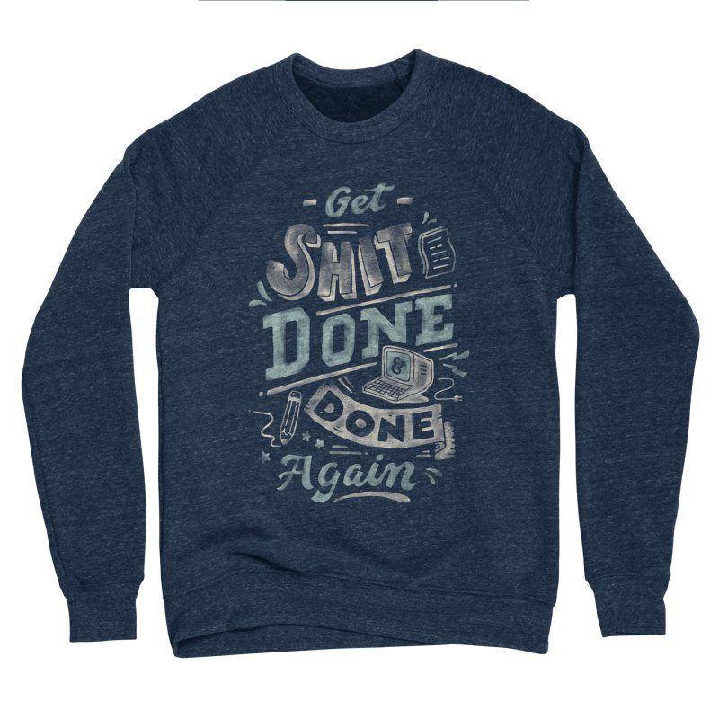 Get Shit Done Men's Sponge Fleece Sweatshirt by Tatak Waskitho