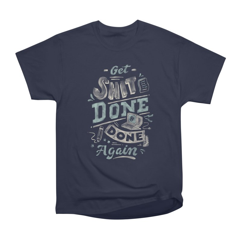 Get Shit Done Men's Heavyweight T-Shirt by Tatak Waskitho
