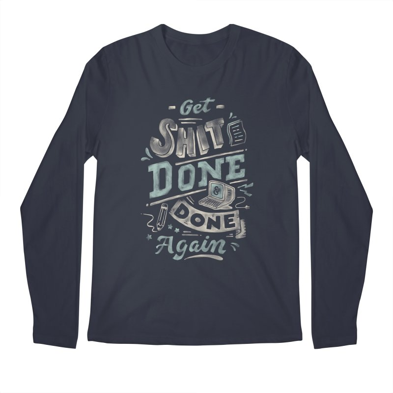 Get Shit Done Men's Regular Longsleeve T-Shirt by Tatak Waskitho