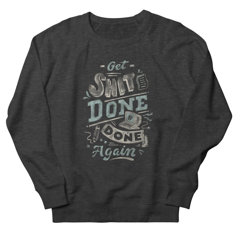 Get Shit Done Men's French Terry Sweatshirt by Tatak Waskitho