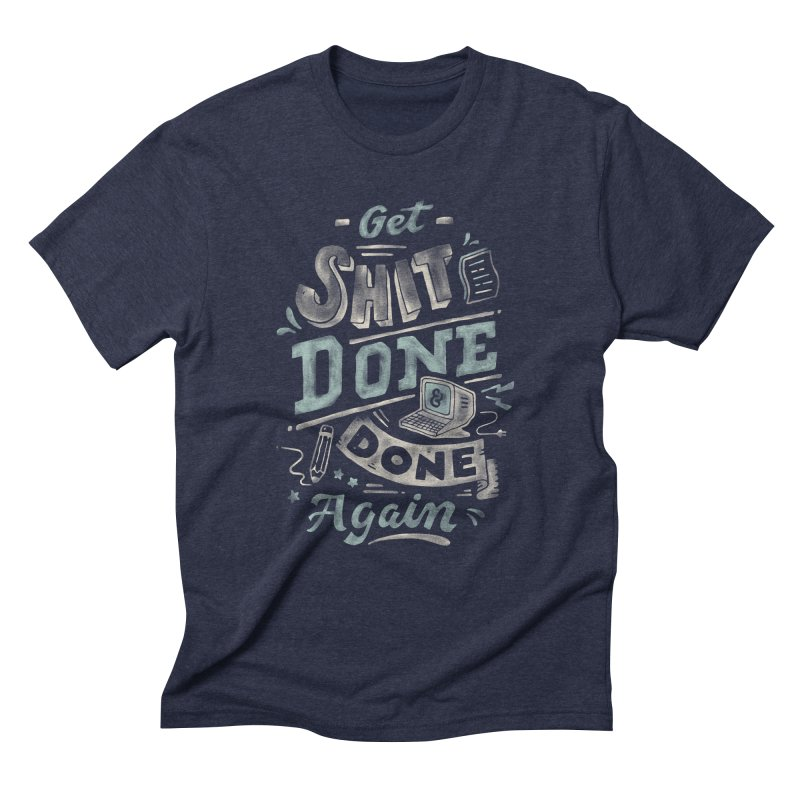 Get Shit Done Men's Triblend T-Shirt by Tatak Waskitho
