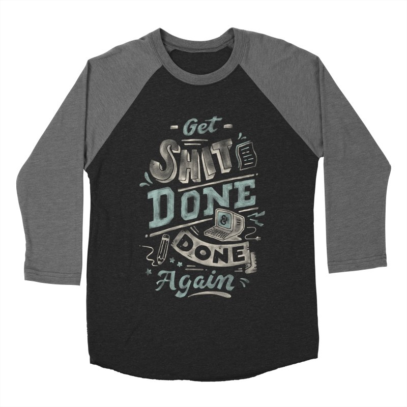 Get Shit Done Women's Baseball Triblend Longsleeve T-Shirt by Tatak Waskitho