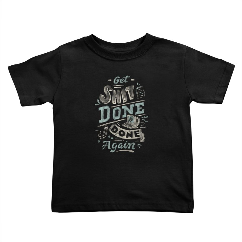 Get Shit Done Kids Toddler T-Shirt by Tatak Waskitho