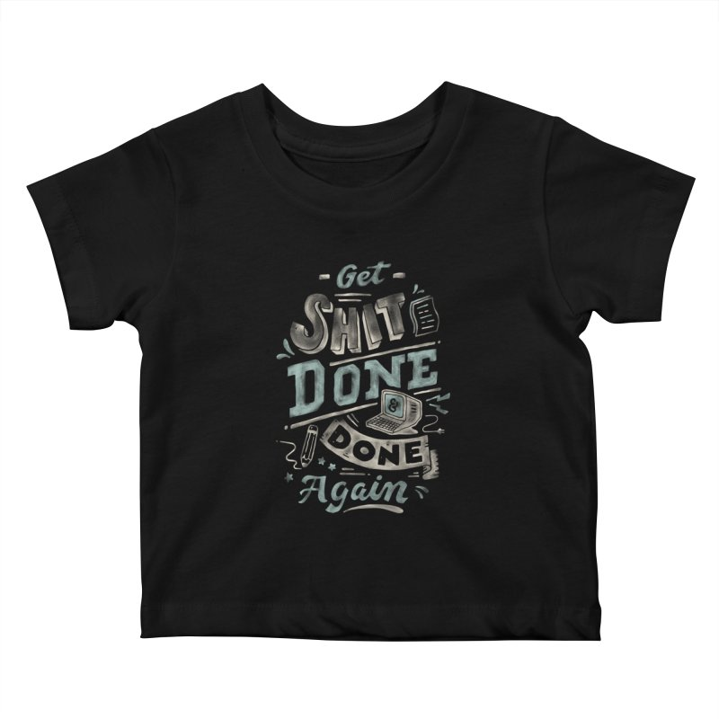 Get Shit Done Kids Baby T-Shirt by Tatak Waskitho