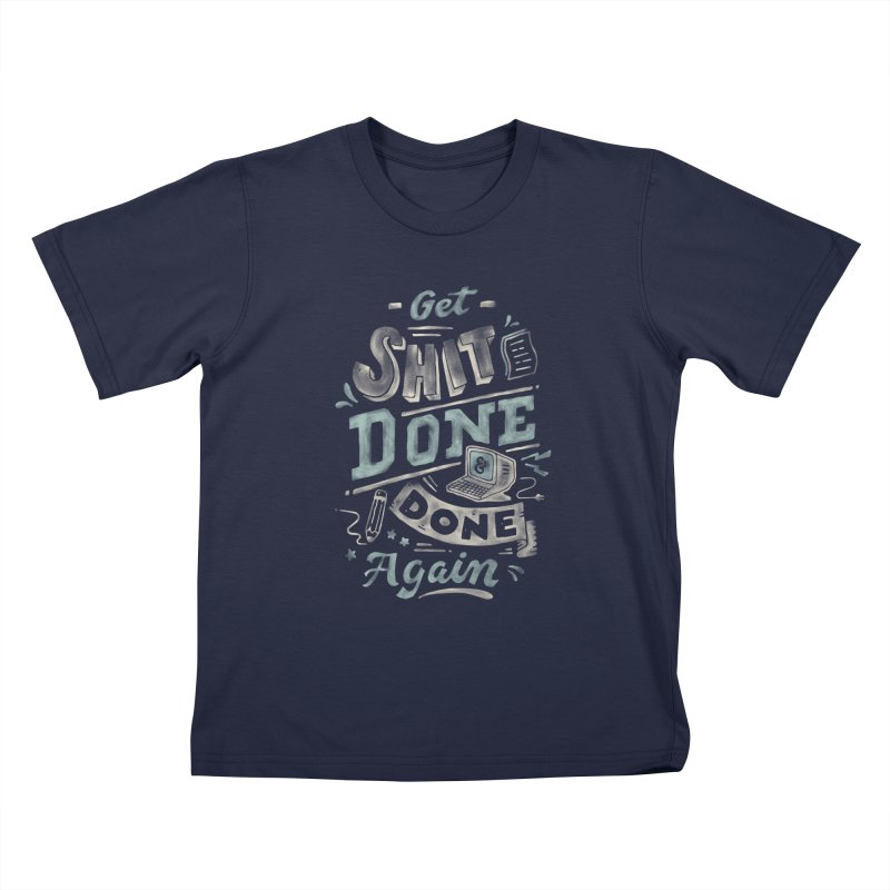 Get Shit Done Kids T-Shirt by Tatak Waskitho