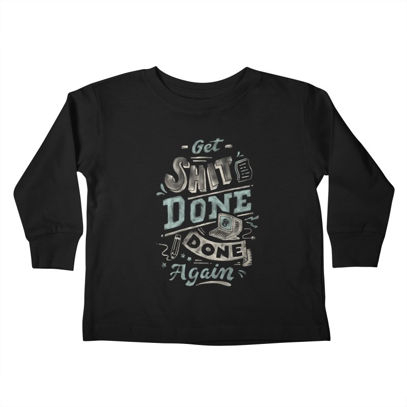 Get Shit Done Kids Toddler Longsleeve T-Shirt by skitchism's Artist Shop