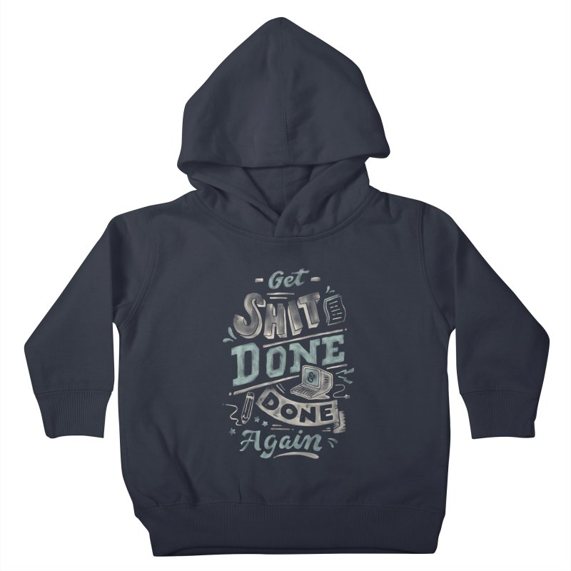 Get Shit Done Kids Toddler Pullover Hoody by Tatak Waskitho