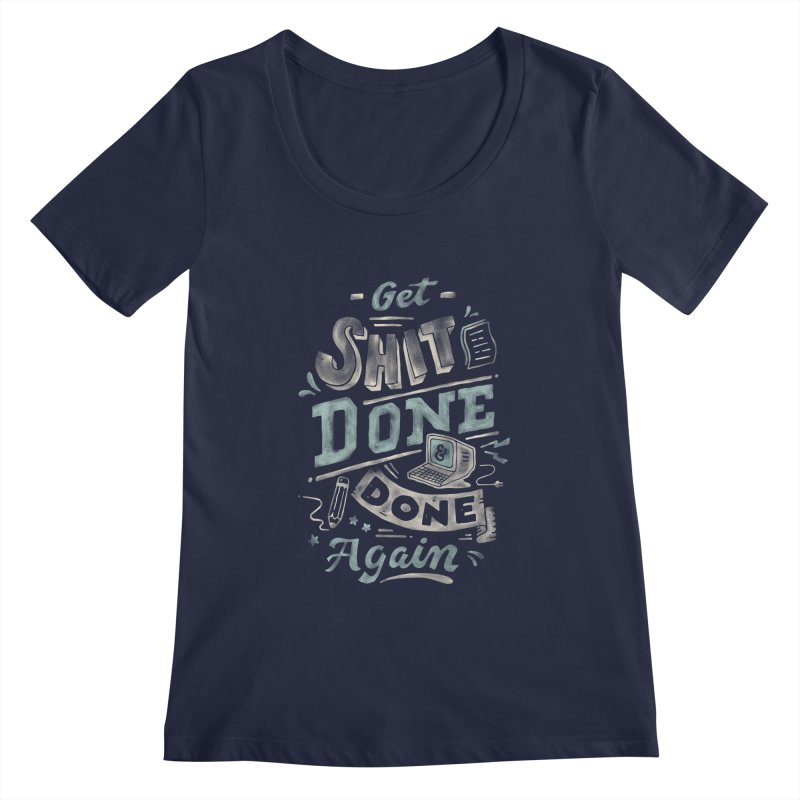 Get Shit Done Women's Regular Scoop Neck by skitchism's Artist Shop