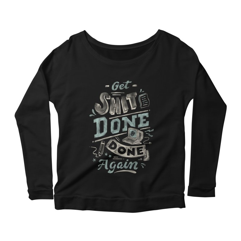 Get Shit Done Women's Scoop Neck Longsleeve T-Shirt by Tatak Waskitho