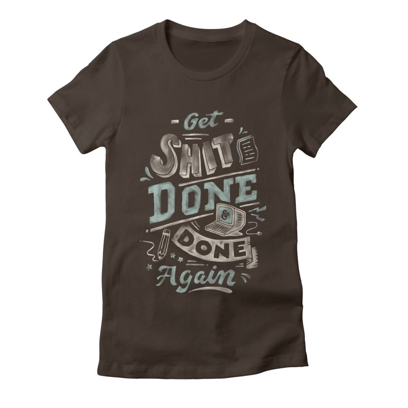 Get Shit Done Women's Fitted T-Shirt by Tatak Waskitho