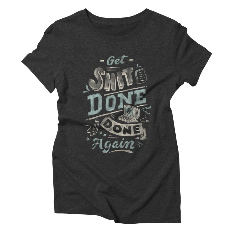 Get Shit Done Women's Triblend T-Shirt by Tatak Waskitho
