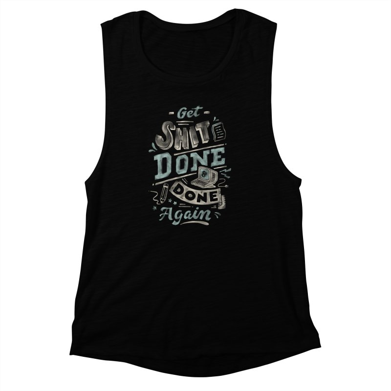 Get Shit Done Women's Muscle Tank by skitchism's Artist Shop