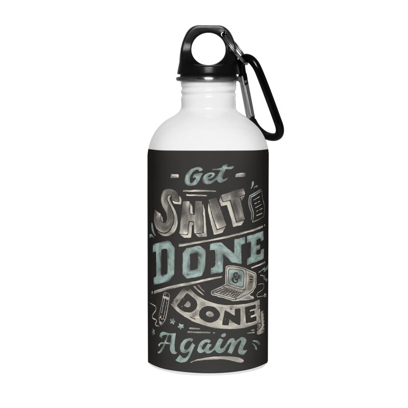 Get Shit Done Accessories Water Bottle by skitchism's Artist Shop