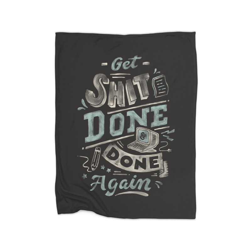 Get Shit Done Home Fleece Blanket Blanket by Tatak Waskitho