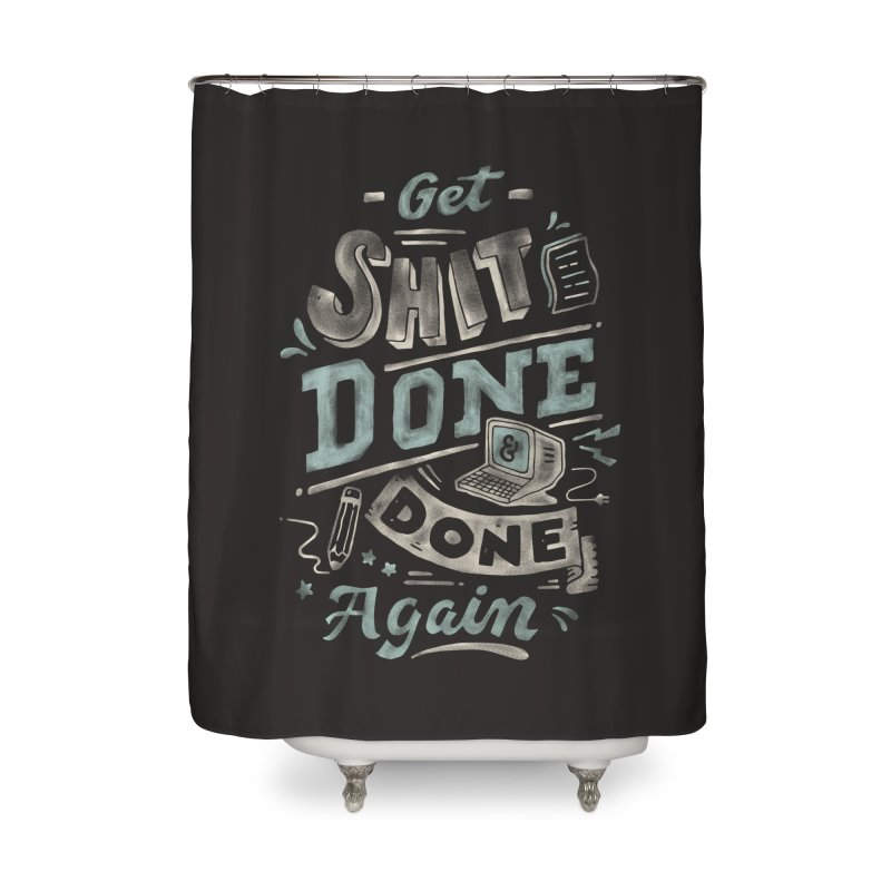 Get Shit Done Home Shower Curtain by skitchism's Artist Shop