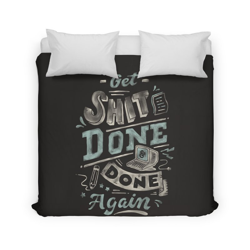 Get Shit Done Home Duvet by Tatak Waskitho