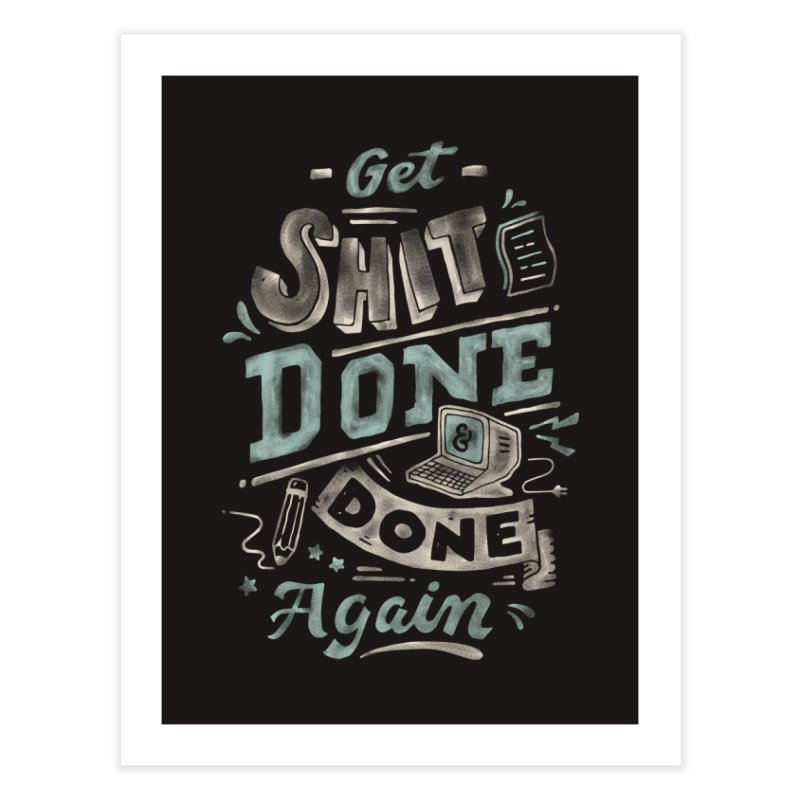 Get Shit Done Home Fine Art Print by Tatak Waskitho