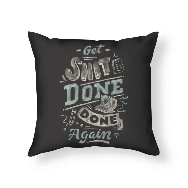 Get Shit Done Home Throw Pillow by Tatak Waskitho