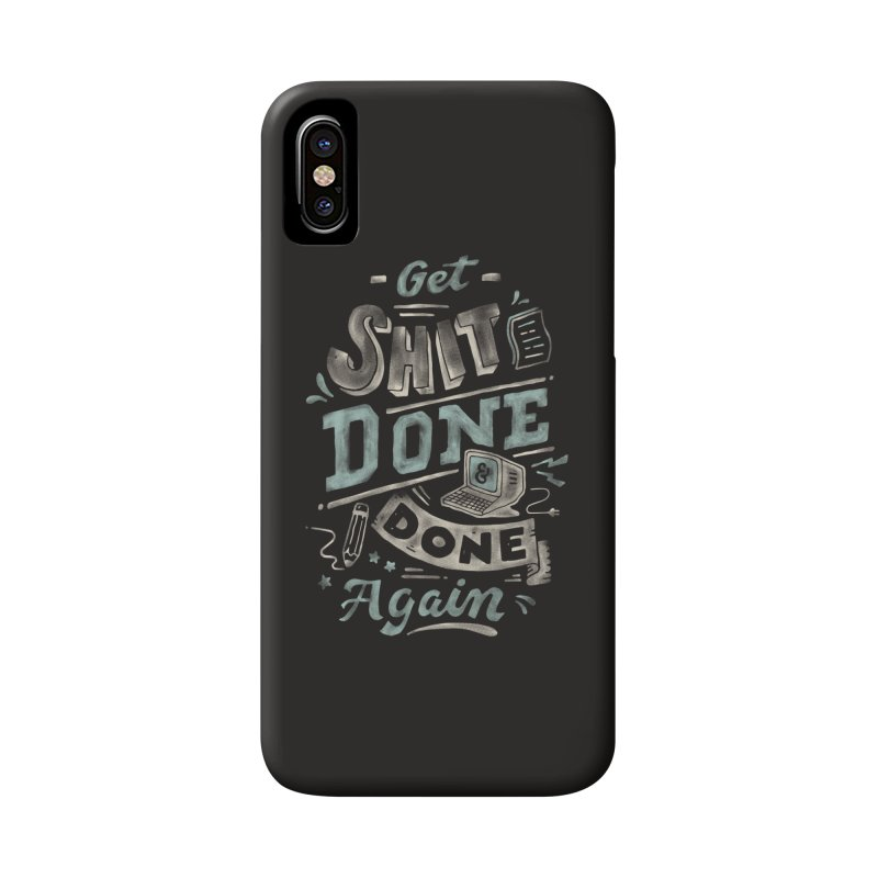 Get Shit Done Accessories Phone Case by skitchism's Artist Shop