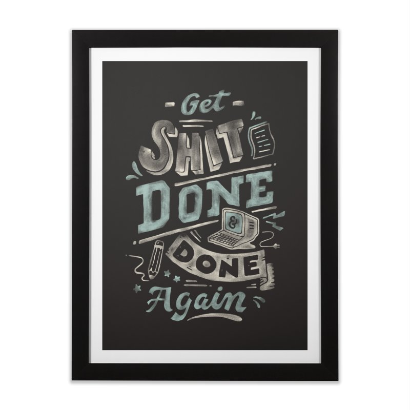 Get Shit Done Home Framed Fine Art Print by Tatak Waskitho