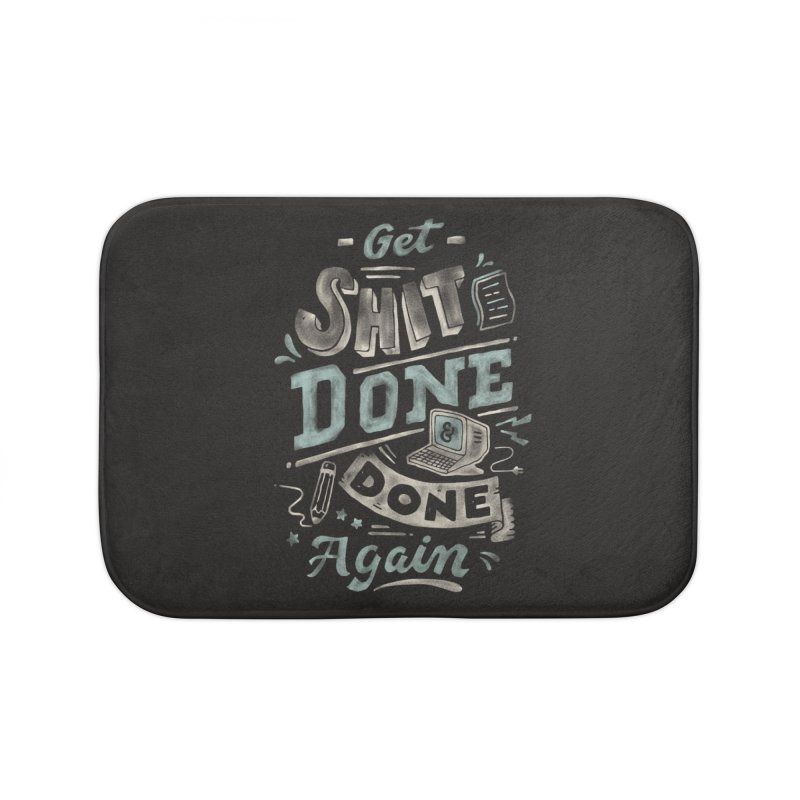 Get Shit Done Home Bath Mat by skitchism's Artist Shop