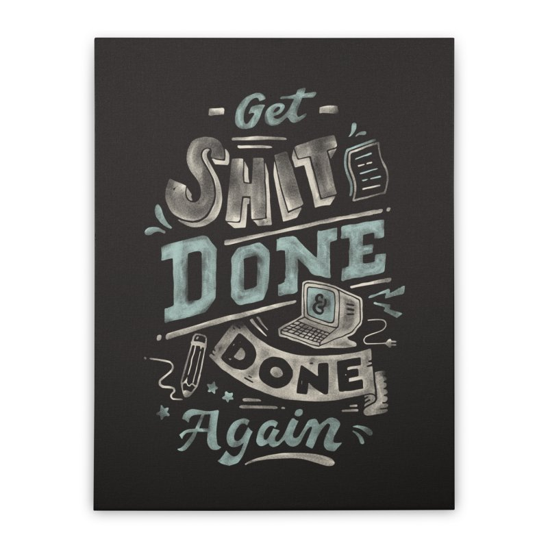 Get Shit Done Home Stretched Canvas by Tatak Waskitho