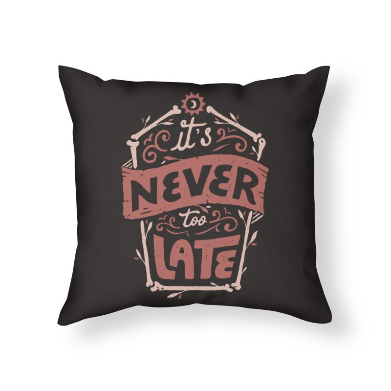 Never Late Home Throw Pillow by Tatak Waskitho