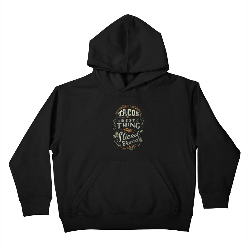 Best Tacos Kids Pullover Hoody by skitchism's Artist Shop