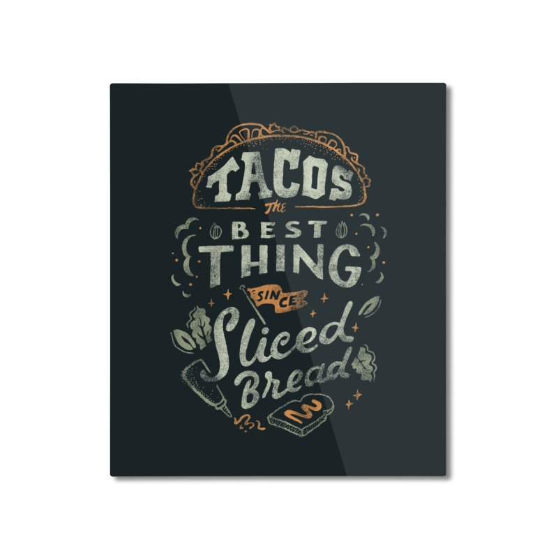 Best Tacos Home Mounted Aluminum Print by skitchism's Artist Shop