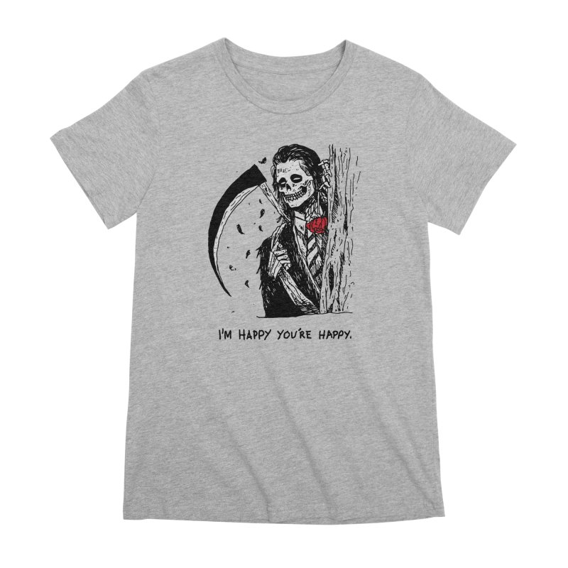 I'm Happy You're Happy Women's Premium T-Shirt by skullpel illustrations's Artist Shop