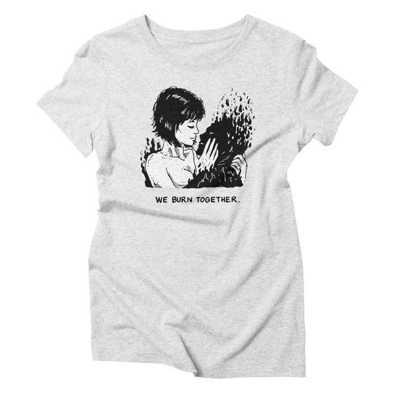 We Burn Together Women's Triblend T-Shirt by Skullpel Illustrations's Artist Shop