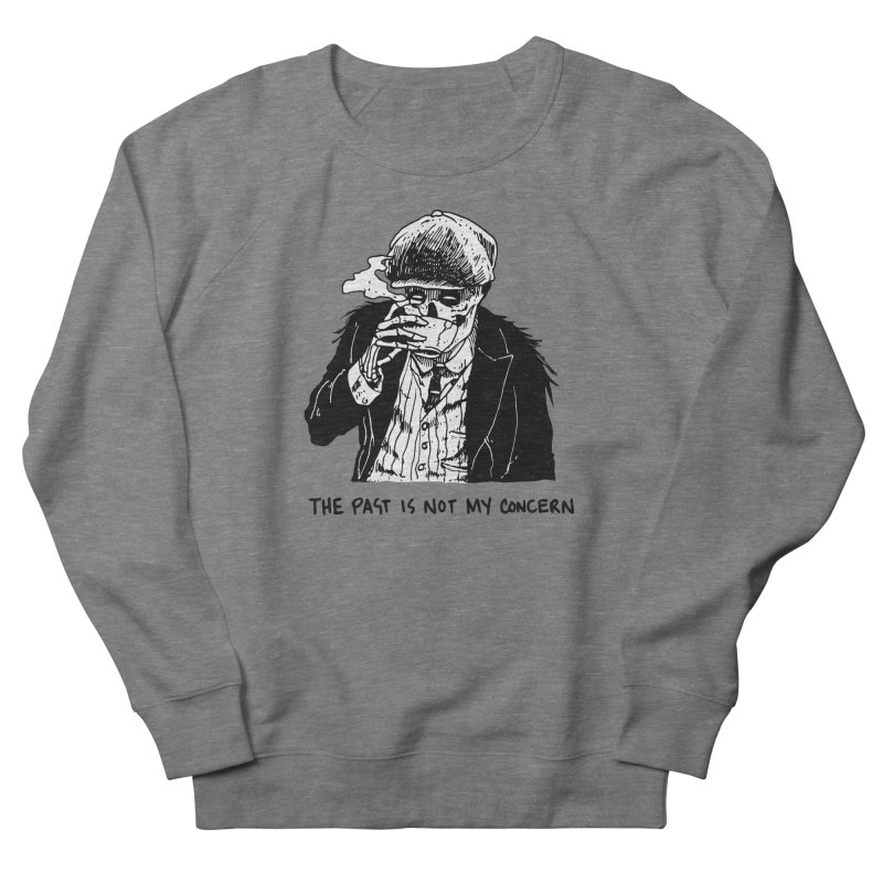 The Past Ain't My F***cking Concern. Women's French Terry Sweatshirt by Skullpel Illustrations's Artist Shop