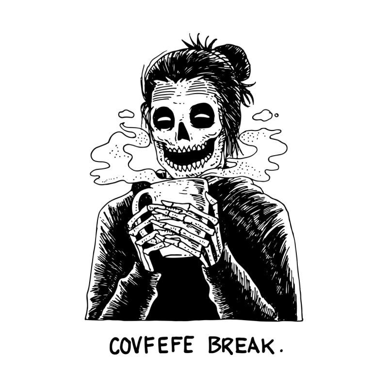 Have Break, Have a Covfefe. by skullpel illustrations's Artist Shop