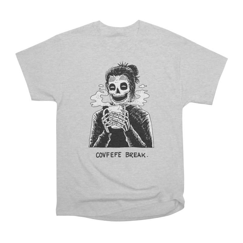 Have Break, Have a Covfefe. Women's Heavyweight Unisex T-Shirt by skullpelillustrations's Artist Shop