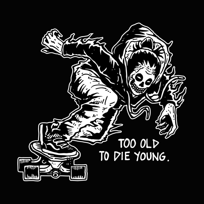Too Old to Die Young. by skullpelillustrations's Artist Shop