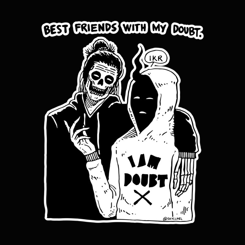 Best Friends With My Doubt by skullpelillustrations's Artist Shop