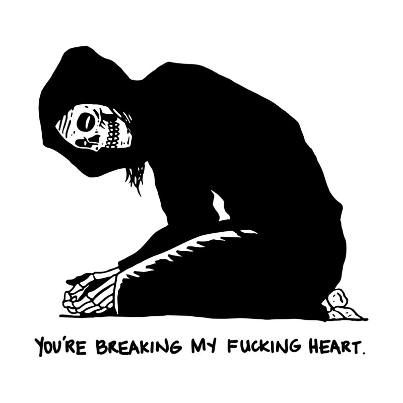 You Are Breaking My F*cking Heart by skullpelillustrations's Artist Shop