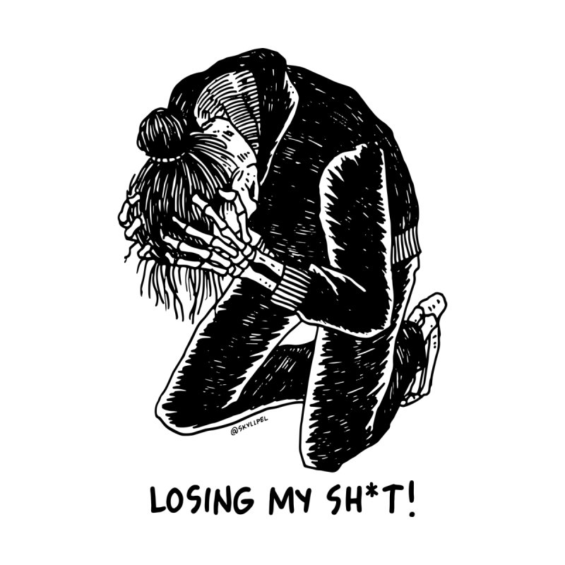 Losing My Sh*t! by skullpelillustrations's Artist Shop
