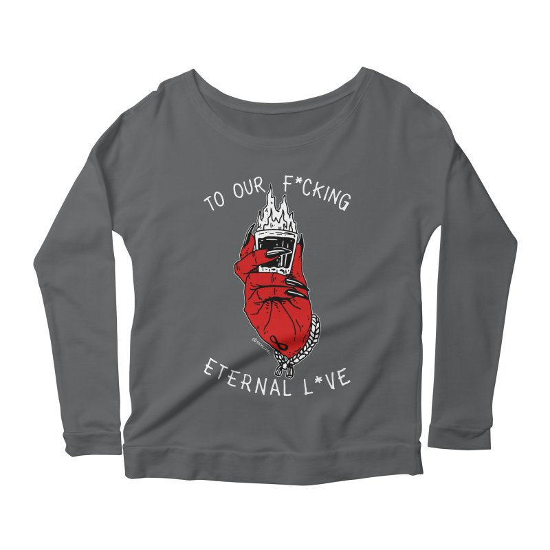 Cheers To Our F*cking Eternal L*ve Women's Longsleeve Scoopneck  by skullpelillustrations's Artist Shop