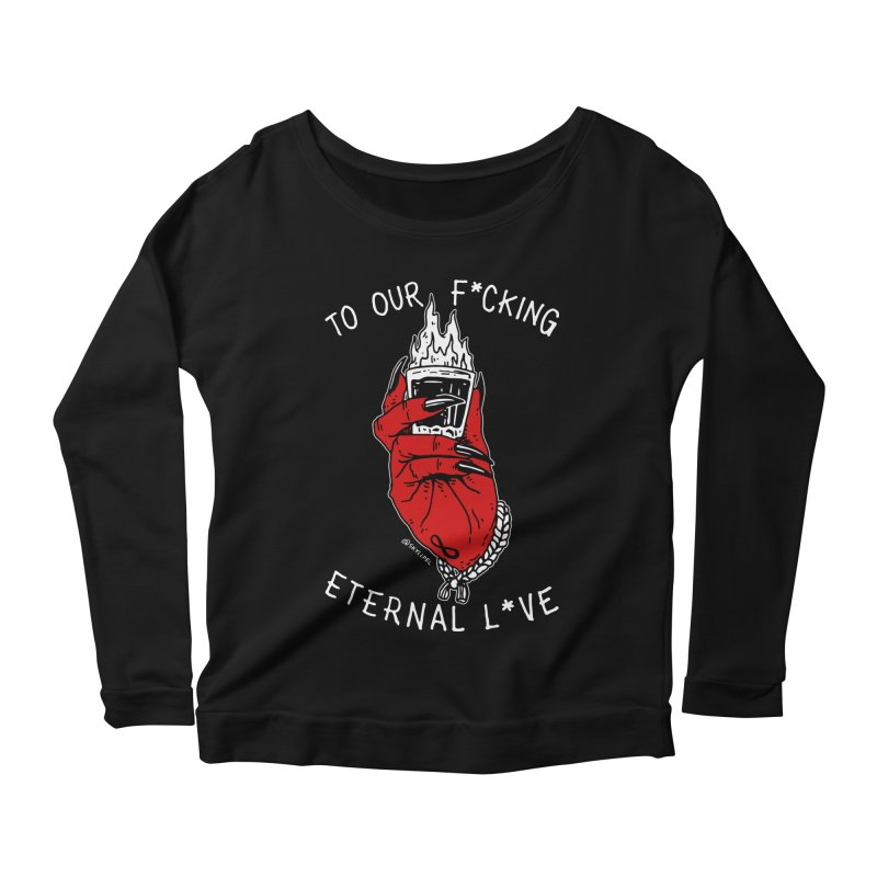 Cheers To Our F*cking Eternal L*ve Women's Scoop Neck Longsleeve T-Shirt by skullpelillustrations's Artist Shop