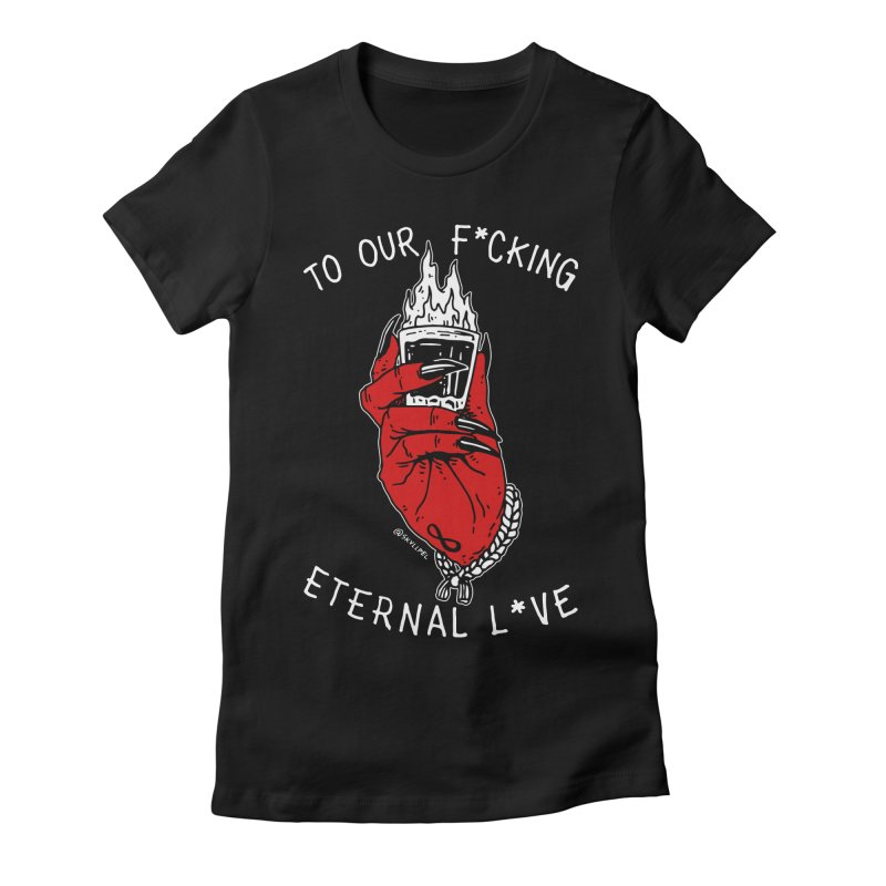 Cheers To Our F*cking Eternal L*ve Women's Fitted T-Shirt by skullpelillustrations's Artist Shop