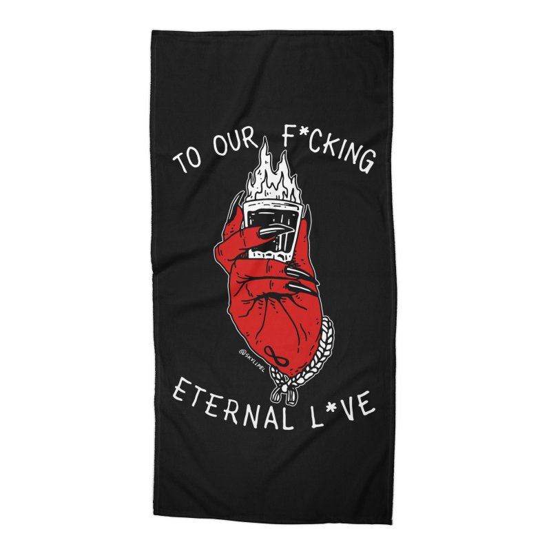 Cheers To Our F*cking Eternal L*ve Accessories Beach Towel by skullpelillustrations's Artist Shop