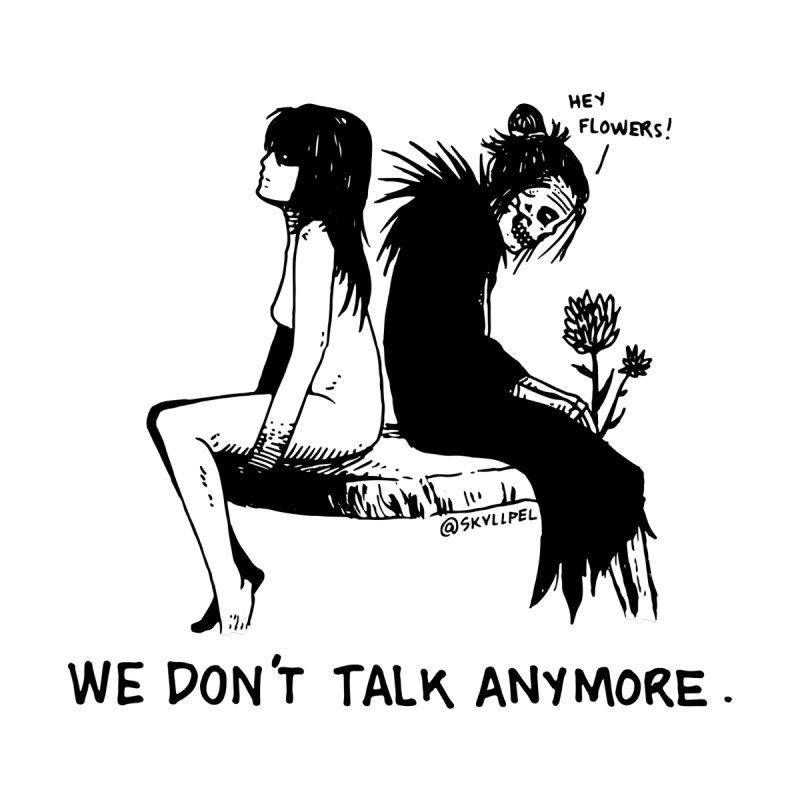 We Don't Talk Anymore None  by skullpelillustrations's Artist Shop