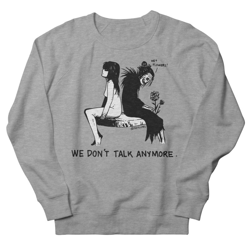 We Don't Talk Anymore Women's French Terry Sweatshirt by skullpelillustrations's Artist Shop