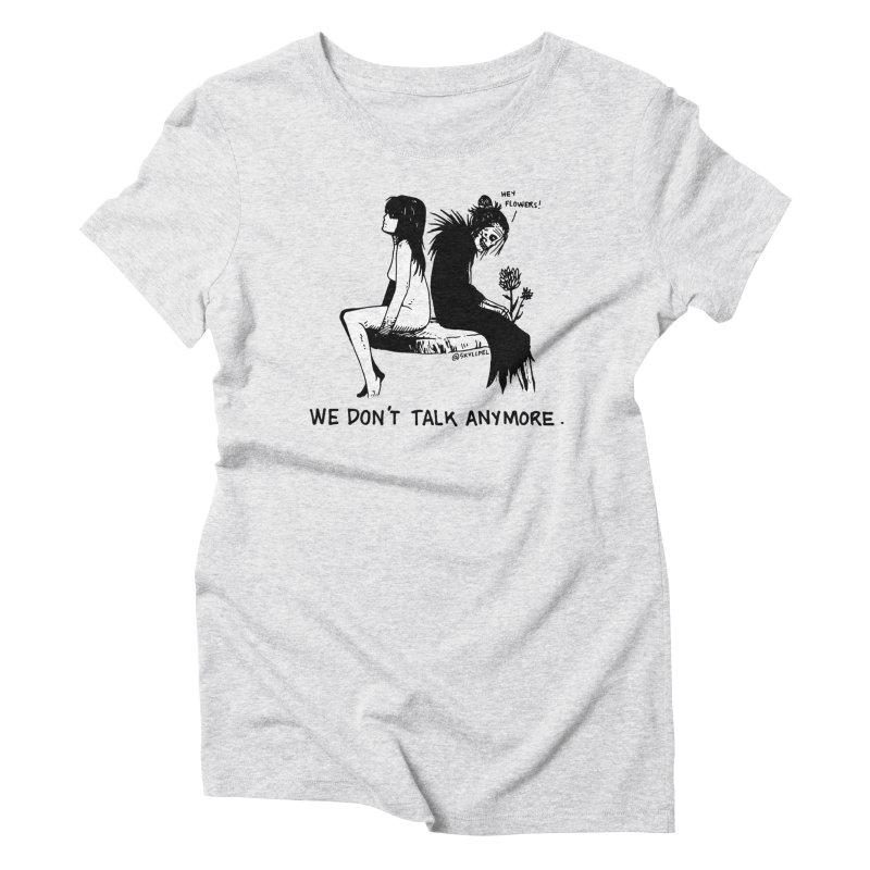 We Don't Talk Anymore Women's Triblend T-Shirt by skullpelillustrations's Artist Shop