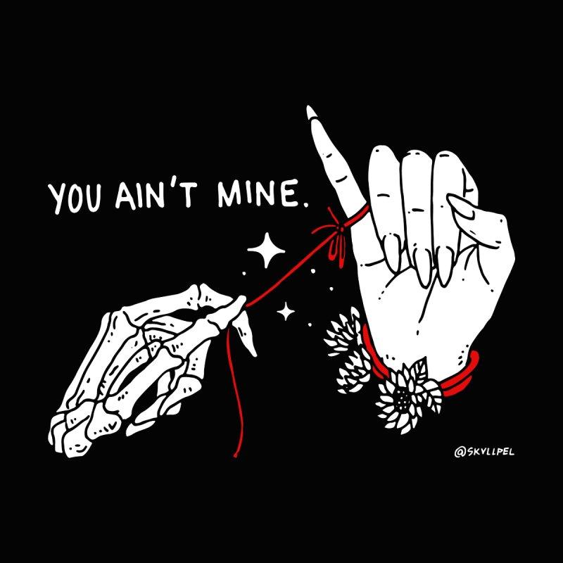 You Ain't Mine by skullpelillustrations's Artist Shop