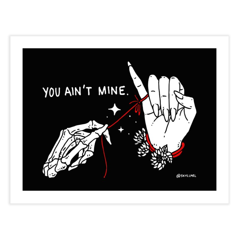 You Ain't Mine Home Fine Art Print by skullpelillustrations's Artist Shop