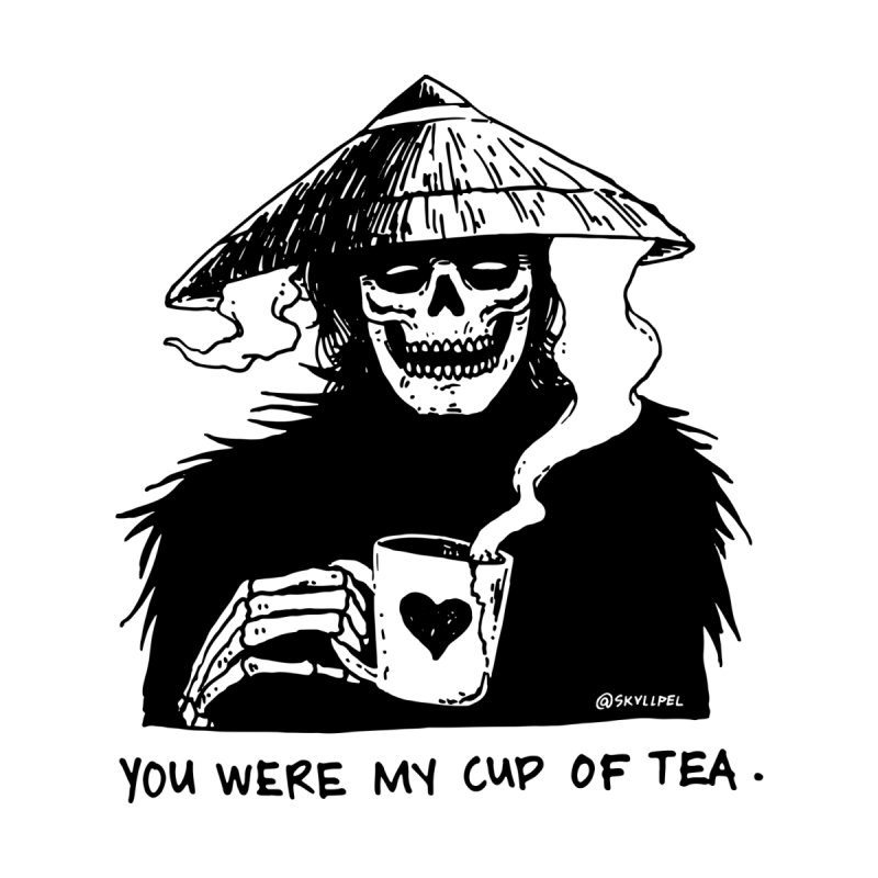You Were My Cup of Tea by skullpel illustrations's Artist Shop